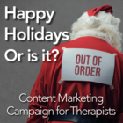 Happy Holidays or Is It? A Content Marketing Campaign for Therapists [Premium/Full Site Subscription]