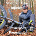 Mountain Bike Injuries: Powerpoint Presentation/Webinar for Clients