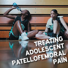 Adolescent Patellofemoral Pain: Treatment and Management [Article]
