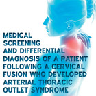 Medical screening and differential diagnosis of a patient following a cervical fusion who developed arterial thoracic outlet syndrome