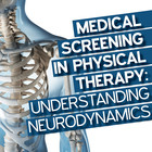 Medical Screening in Physical Therapy: Understanding Neurodynamics [Article]