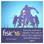 Save the meniscus! Stability: The roles of MM in ACL deficiency and LM function in sport - Fisic Conference Presentation 2015 (8 mins)