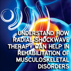 Understand how radial shockwave therapy can help in rehabilitation of musculoskeletal disorders