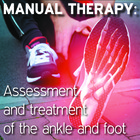 Manual Therapy Student Handbook: Assessment and Treatment of the Ankle and Foot - Part 7 [Article]