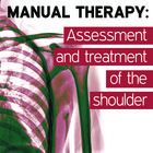 Manual Therapy Student Handbook: Assessment and Treatment of the Shoulder - Part 8 [Article]