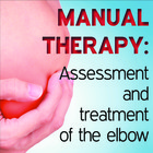 Manual Therapy Student Handbook: Assessment and Treatment of the Elbow - Part 9 [Article]
