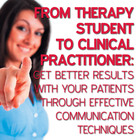 From Therapy Student to Clinical Practitioner: Get Better Results with Your Patients Through Effective Communication Techniques [Group of articles]