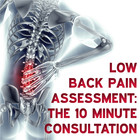 Low Back Pain: The 10 Minute Assessment [Article]