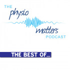 The Physio Matters Podcast: The Best of... [Podcast]
