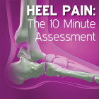 Heel Pain: The 10 Minute Assessment [Article]