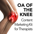 Osteoarthritis of the Knee: Content Marketing Campaign for Therapists [Marketing Kit]