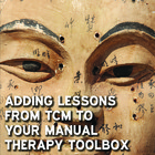Adding Lessons from TCM to your Manual Therapy Toolbox [Article]