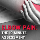 Elbow Pain: The 10 Minute Assessment [Article]