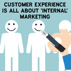 Customer Experience is All About 'Internal' Marketing [Article]