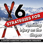 6 Strategies for Avoiding Snow Sport Injuries: A Content Marketing Campaign for Therapists [Premium/Full Site Subscription]