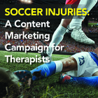 Soccer Injuries: A Content Marketing Campaign for Therapists [Premium/Full Site Subscription]