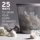 25 Ways To Grow Your (GDPR-Decimated) Email List [Article]