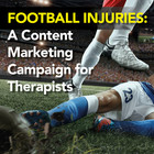 Football Injuries: A Content Marketing Campaign for Therapists [Premium/Full Site Subscription]