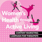 Women's Health through Active Living: Content Marketing Campaign for Therapists [Premium/Full Site Subscription]