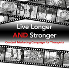 Live Longer And Stronger: A Content Marketing Campaign for Physical Therapists [Premium/Full Site Subscription]