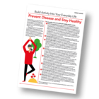 Patient Information Leaflet: Build Activity Into Your Everyday Life - Prevent Disease and Stay Healthy [Printable leaflet]