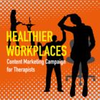 Healthier Workplaces: A Content Marketing Campaign for Therapists [Premium/Full Site Subscription]