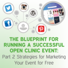 The Blueprint for Running a Successful Open Clinic Event: Part 2 Strategies for Marketing Your Event for Free [Article]