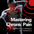 Mastering Chronic Pain: A Content Marketing Campaign for Therapists [Premium/Full Site Subscription]