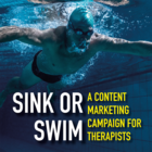 Sink or Swim: A Content Marketing Campaign for Therapists [Premium/Full Site Subscription]