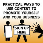Practical Ways to Use Content to Promote Yourself and Your Business [Article]