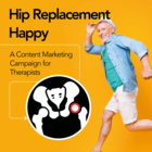 Hip Replacement Happy: A Content Marketing Campaign for Therapists [Premium/Full Site Subscription]