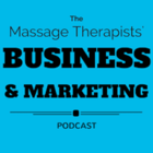 The Massage Therapist's Business and Marketing Podcast [Podcast]