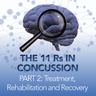 The 11 Rs in Concussion Part 2: Treatment, Rehabilitation and Recovery [Article]