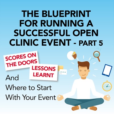 The Blueprint for Running a Successful Open Clinic Event: Part 5 Scores on the Doors, Lessons Learnt and Where to Start with Your Event [Article]
