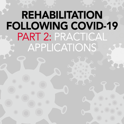 Rehabilitation Following Covid-19 Part 2: Practical Applications [Article]