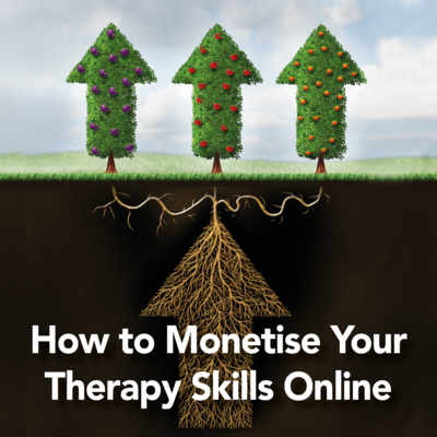 How to Monetise Your Therapy Skills Online [Article]