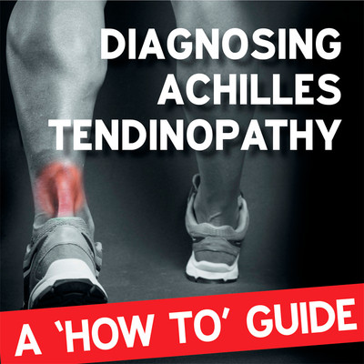 Diagnosing Achilles tendinopathy: a 'how to' guide