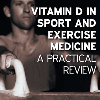 Vitamin D in sport and exercise medicine: a practical review