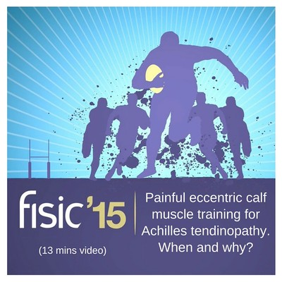 Painful eccentric calf muscle training for Achilles tendinopathy. When and why? - Fisic Conference Presentation 2015 (13 mins)
