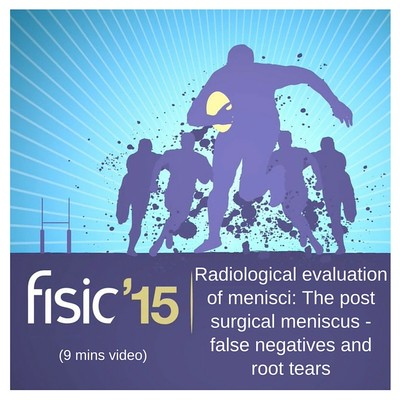Radiological evaluation of menisci: The post surgical meniscus - false negatives and root tears - Fisic Conference Presentation 2015 (9 mins)