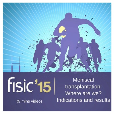 Meniscal transplantation: Where are we? Indications and results - Fisic Conference Presentation 2015 (9 mins)