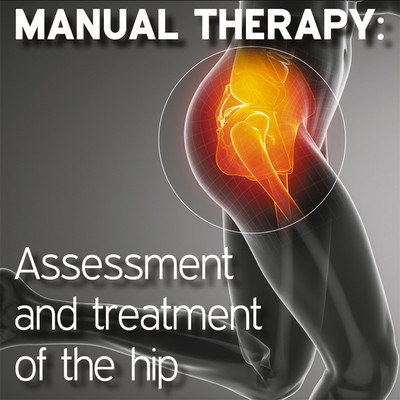 Manual Therapy Student Handbook: Assessment and Treatment of the Hip - Part 5 [Article]