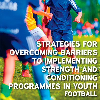 Overcoming Barriers to Strength and Conditioning Programmes in Youth Football: Practical Strategies [Article]