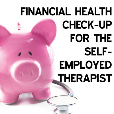 Financial Health Check-up for the Self-employed Therapist [Article]