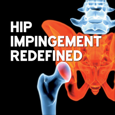 Hip Impingement Redefined: Symptoms, Diagnosis, Treatment and Rehabilitation [Video]