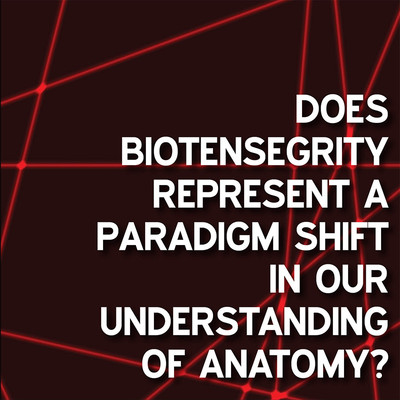 Tensegrity and Biotensegrity: Will it Change Our Understanding of Human Anatomy? [Article]