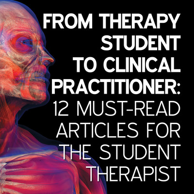 From Therapy Student to Clinical Practitioner: 12 Must-Read Articles For the Student Therapist [Group of articles]