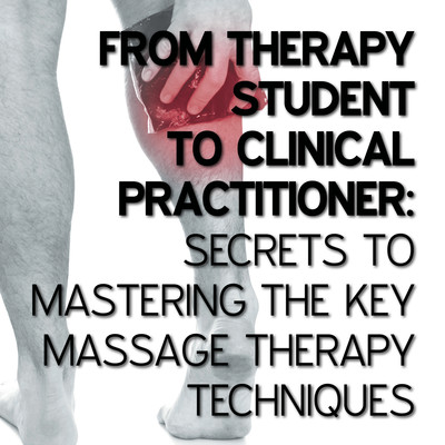 From Therapy Student to Clinical Practitioner: Secrets to Mastering The Key Massage Therapy Techniques [Group of articles]