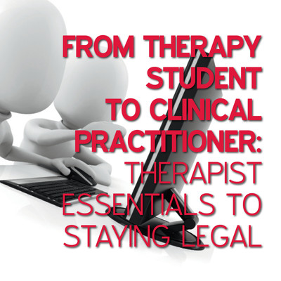 From Therapy Student to Clinical Practitioner: Therapist Essentials to Staying Legal [Group of articles]