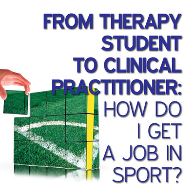 From Therapy Student to Clinical Practitioner: How Do I Get a Job in Sport? [Group of articles]